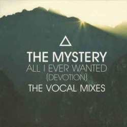 The Mystery – All I Ever Wanted (Devotion) (The Vocal Mixes)