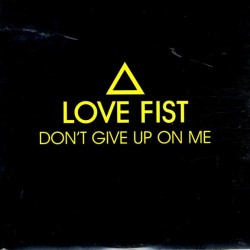 Love Fist – Don't Give Up On Me