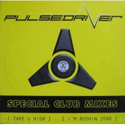 Pulsedriver - Take U High / I'm Rushin 2000 (Special Club Mixes)