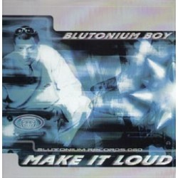Blutonium Boy ‎– Make It Loud