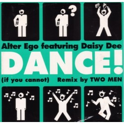 Alter Ego Featuring Daisy Dee ‎– Dance! (If You Cannot) (Remix By Two Men)