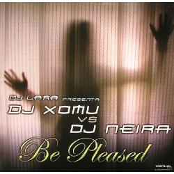 DJ Lara Presenta DJ Xomu vs DJ Neira - Be Pleased(CANTADITO BUENISIMO 2004¡¡ DISCO NUEVO¡¡)