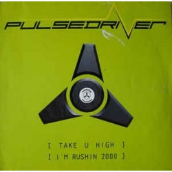Pulsedriver ‎– Take U High / I'm Rushin 2000