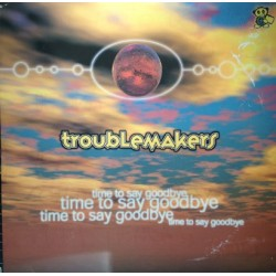 Troublemakers – Time To Say Goodbye