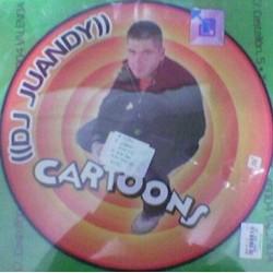 DJ Juandy - Cartoons(POKAZO MUY BUSCADO¡¡  NUEVO¡¡)