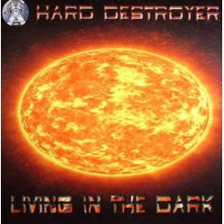 Hard Destroyer ‎– Living In The Dark