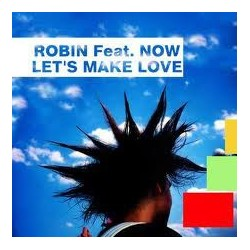 Robin Feat. Now! ‎– Let's Make Love