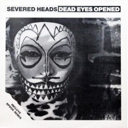 Severed Heads – Dead Eyes Opened