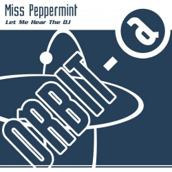 Miss Peppermint – Let Me Hear The DJ (ORBIT-A)