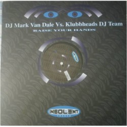 Mark van Dale vs. Klubbheads DJ Team ‎– Raise Your Hands