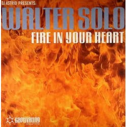 DJ Astrid Presents Walter Solo ‎– Fire In Your Heart