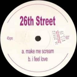 26th Street – Make Me Scream / I Feel Love