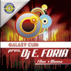 Galaxy Club pres. DJ E. Foria – I Don't Wanna
