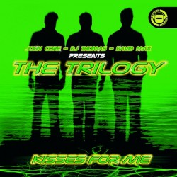 John-Core, DJ Thomas , DJ David Max Presents The Trilogy - Kisses For Me