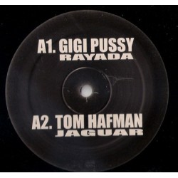 Gigi Pussy / Tom Hafman / DJ Zeck ‎– Rayada / Jaguar / Flugen / Hard To Sorry