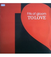 Fits Of Gloom - To Love