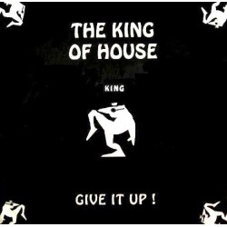 The King Of House - Give It Up (PELOTAZO 90'S¡¡)
