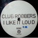 Club Robbers - I Like It Loud(CABROTE REMEMBER¡¡ KACHU STYLE¡¡)