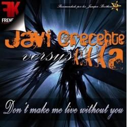 Javi Crecente Versus Kikka  - Don't Make Me Live Without You