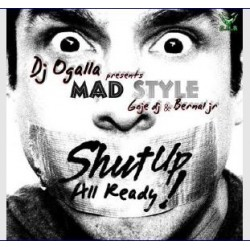 Dj Ogalla Pres Mad Style - Shut Up All Ready!