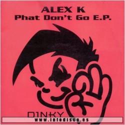 Alex K - Phat Don't Go EP (BASES BUMPIN BUSCADISIMAS¡¡)