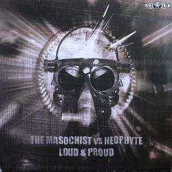 Masochist, The vs. Neophyte - Loud & Proud(2 MANO,TEMAZO MOH)