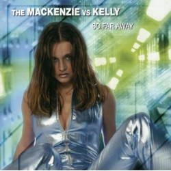 The Mackenzie vs. Kelly - So Far Away