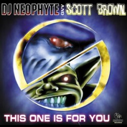 DJ Neophyte And Scott Brown - This One Is For You