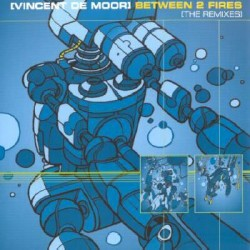 Vincent De Moor – Between 2 Fires (The Remixes) (MELODIÓN RADICAL ALCALÁ¡¡¡)
