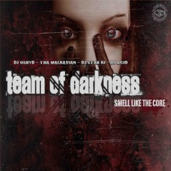 TEAM OF DARKNESS - Smells Like the Core