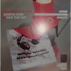 Head Horny's & Ismael Lora - Bumpin Hard / Take This Out(COPIA IMPORT¡¡ JOYITA¡¡  SONIDO ESPECTACULAR ,45 RPM)