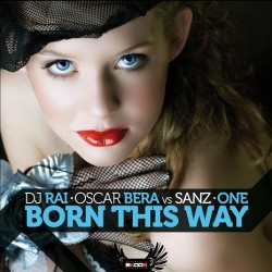 Dj Rai & Oscar Bera Vs Sanz & One-Born this way(INCLUYE  CABROTE & POKAZO¡¡)