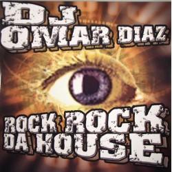 DJ Omar Diaz  - Rock Rock Da House