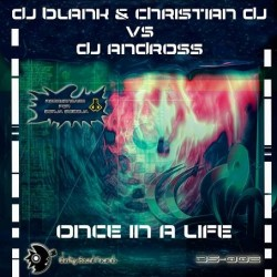 DJ Blank  & Christian DJ  Vs. DJ Andross – Once In A Life(2 MANO,IMPECABLE¡¡)