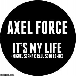 Axel Foce - It´s My Life (Serna & Soto Rmx)