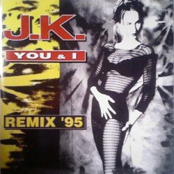 J.K. – You & I (Remix '95)(COPIA IMPORT SELLO X-ENERGY NUEVA¡¡¡ JOYA¡¡¡)