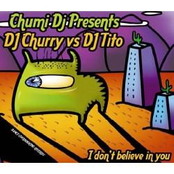 Chumi DJ presents DJ Churry vs. DJ Tito – I Don't Believe In You (OVERBOOKING RECORDS,NUEVO¡)