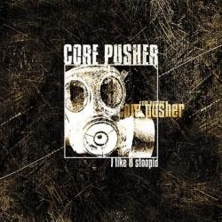 Core Pusher – I Like U Stoopid(2 MANO,TRAXTORM)