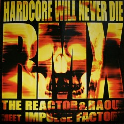 Impulse Factory vs  The Reactor & Raoul – Hardcore Will Never Die remixes(2 MANO,TRAXTORM¡¡)