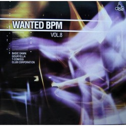 Wanted BPM 8 (INCLUYE BASIC DAWN - PURE THRUST, CLUB CORPORATION - THE WASP & T-COMISSI - I NEED U¡¡)