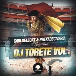 Gari Seleckt & Patxi Deciveria - Dj Torete Vol.1