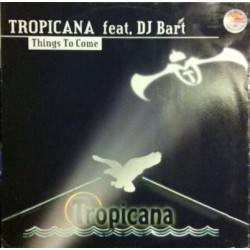 Tropicana Feat DJ Bart - Things To Come (EDICIÓN ORIGINAL¡¡)