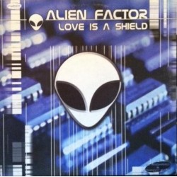 Alien Factor – Love Is A Shield (PELOTAZO DJ RICHARD & JOHNNY BASS,NUEVO¡¡ CORTE B1 BUENISIMO¡¡)