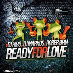 DJ Hiro, DJ Markos & Rober BPM - Ready For Love (PREVENTA)