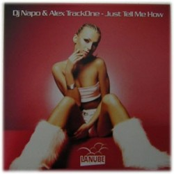 DJ Napo & Alex TrackOne - Just Tell Me How