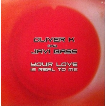 Oliver K  And Javi Bass – Your Love Is Real To Me