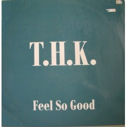 THK  – Feel So Good (2 MANO,PELOTAZO SELLO BOL RECORDS¡)