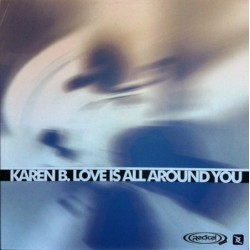 Karen B - Love Is All Around You (COPIAS NUEVAS¡¡ TEMAZO ITALO¡¡¡ SELLO RADICAL¡¡)
