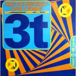 3t  – Have You Ever Really Loved a Woman (NUEVO,SELLO BOY RECORDS)