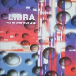 Libra  – Take Me With Your Love
